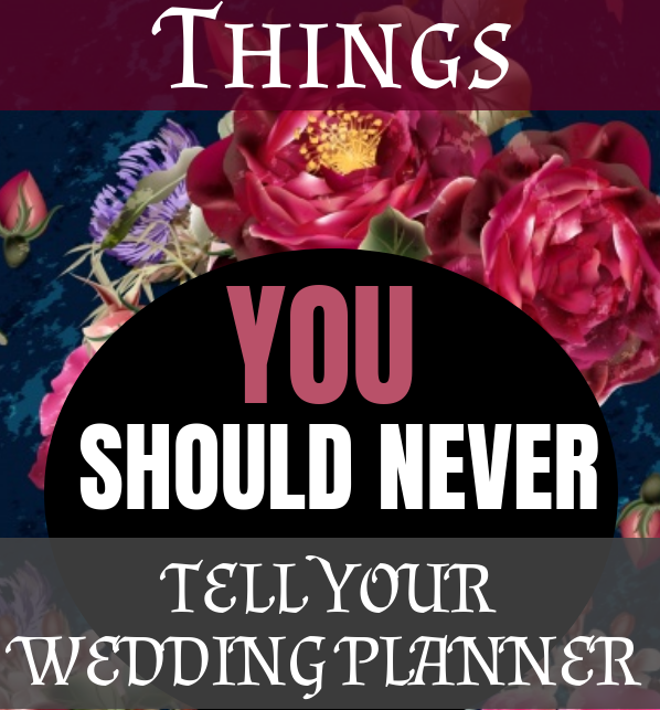 Things You Should Never Tell Your Wedding Planner